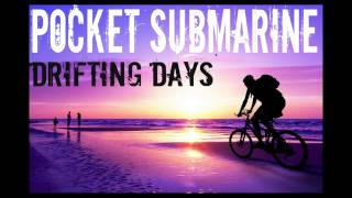 Pocket Submarine-Drifting Days (Official Song) HD
