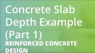 Concrete Slab Depth Example (Part 1) | Reinforced Concrete Design