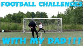 FOOTBALL CHALLENGES WITH MY DAD!!! - Old School vs New School
