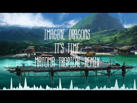 Imagine Dragons - It's Time (Matoma Tropical Remix)