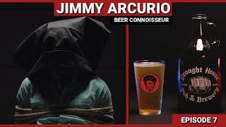 Jimmy Arcurio - Beer Connoisseur - Episode 7