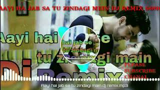 #aayi hai jab se tu zindagi mein mp3 song download dj remix song