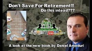 """Lets Talk About Retirement: Should We Continue To Save???"" - RTD Live Talk w/ Daniel Ameduri"