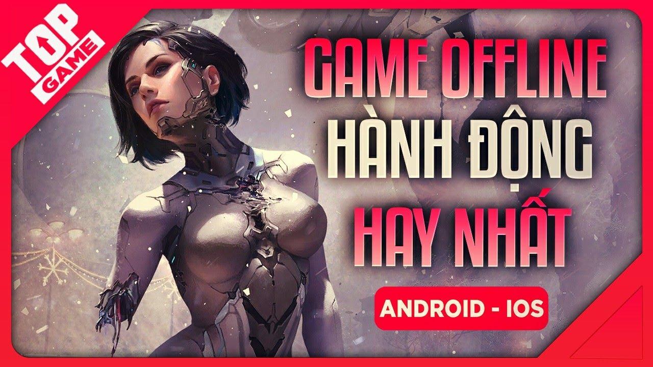 Top Game Offline Hành Động Mới Hay Nhất Cho Android – IOS 2020 | TopGame