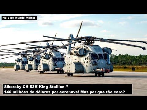 Sikorsky CH-53K King Stallion – 146 milhões por aeronave! Por que tão caro?
