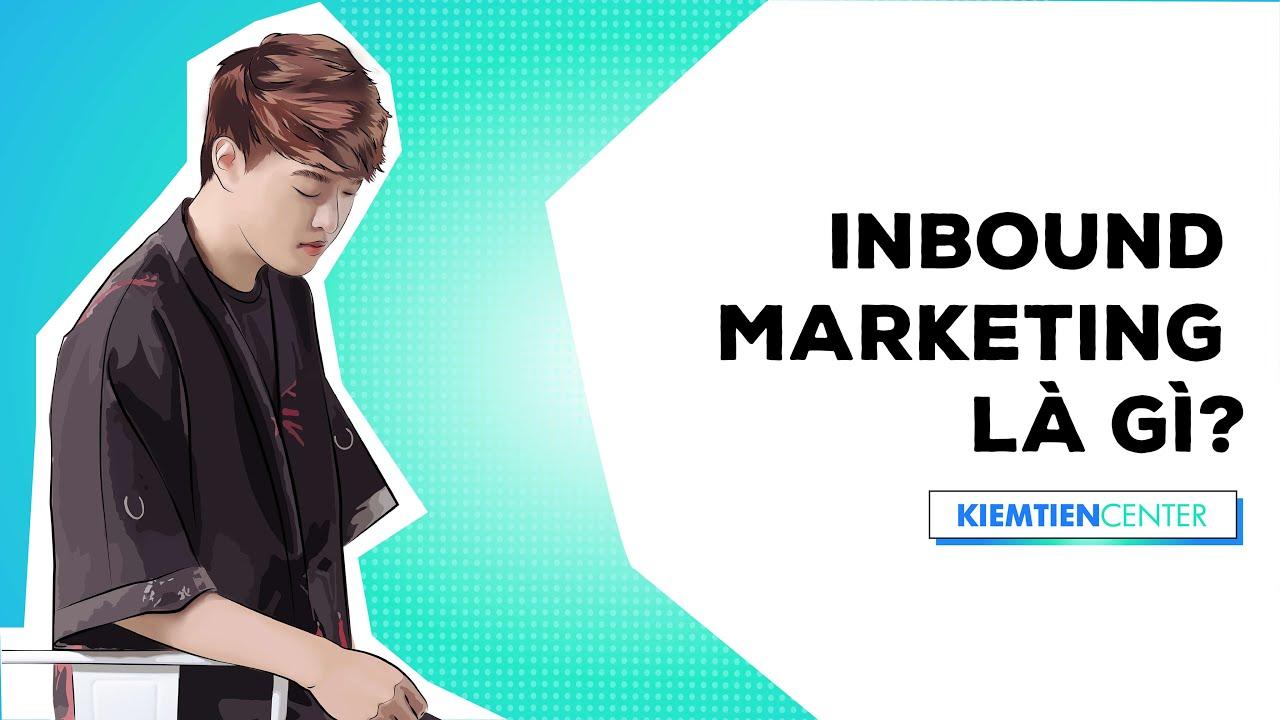 Inbound Marketing là gì? | Kiemtiencenter