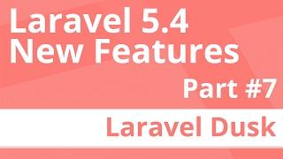 Part 7: Laravel Dusk - Laravel 5.4 New Features
