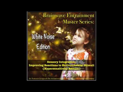 Sensory Integration: Improving Environmental Reactions - Hypersensitivty Edition (White Noise)