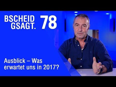 Bscheid gsagt - Folge 78: Ausblick - Was erwartet uns 2017?