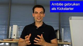 Ambitie gebruiken als kickstarter