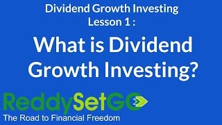 Dividend Growth Investing Lesson 1: What is Dividend Growth Investing?