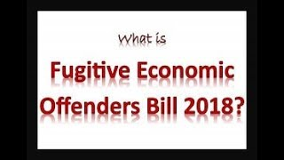 The Fugitive Economic Offenders Bill, 2018 for UPSC , SSC, Bank PO Examination - important