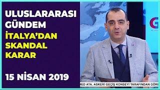 Uluslararası Gündem - Taha Dağlı   Selman Öğüt   Taha Ayhan   Kerem Alkin   15 Nisan 2019