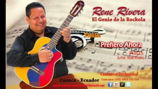 Prefiero Ahora - Rene Rivera - El Genio de la Rockola - 101%ROCKOLA !! - #36