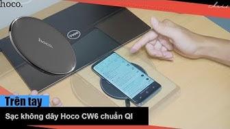 Trên tay sạc không dây Hoco CW6 chuẩn QI