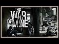 The Start of War | This War of Mine Anniversary Edition Part 1