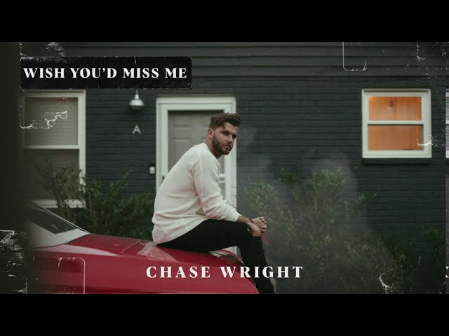 CHASE WRIGHT | Wish You'd Miss Me (Official Audio)