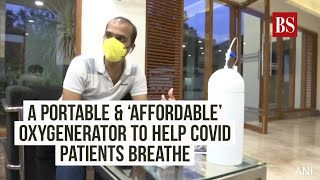A portable & 'affordable' oxygenerator to help Covid patients breathe