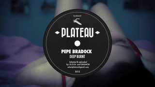 Pepe Bradock - Deep Burnt