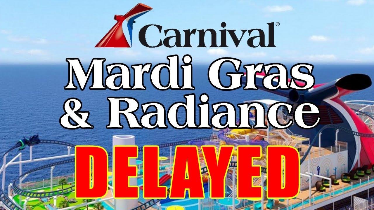 BREAKING NEWS:  Carnival Cruise Lines Delays Mardi Gras and Radiance