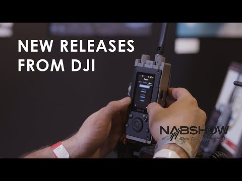 New releases and announcements from DJI | NAB 2018
