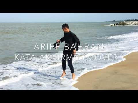 Ariff Bahran - Kata Akhirmu ( Cover )
