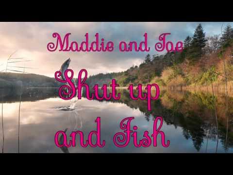 Maddie and Tae ~ Shut up and Fish lyrics