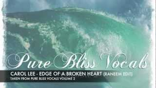 Carol Lee - Edge Of A Broken Heart (Raneem Radio Edit) [Pure Bliss Vocals - Volume 2]