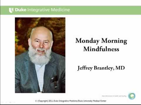 Monday Morning Mindfulness Series w. Dr. Jeffrey Brantley - 1st Video