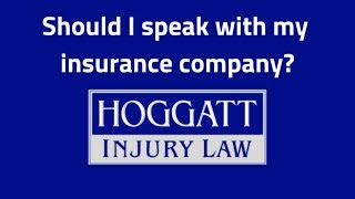 Hoggatt Law Office, P.C. Video - Should I speak with my insurance company?