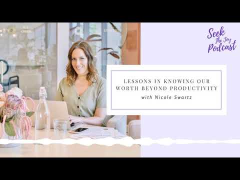 Lessons In Knowing Our Worth Beyond Productivity with Nicole Swartz