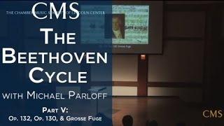 Michael Parloff: Lecture on Beethoven Quartets Op. 132, Op. 130, & the Grosse Fuge, Op. 133