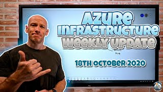 Azure Infrastructure Weekly Update - 18th October 2020