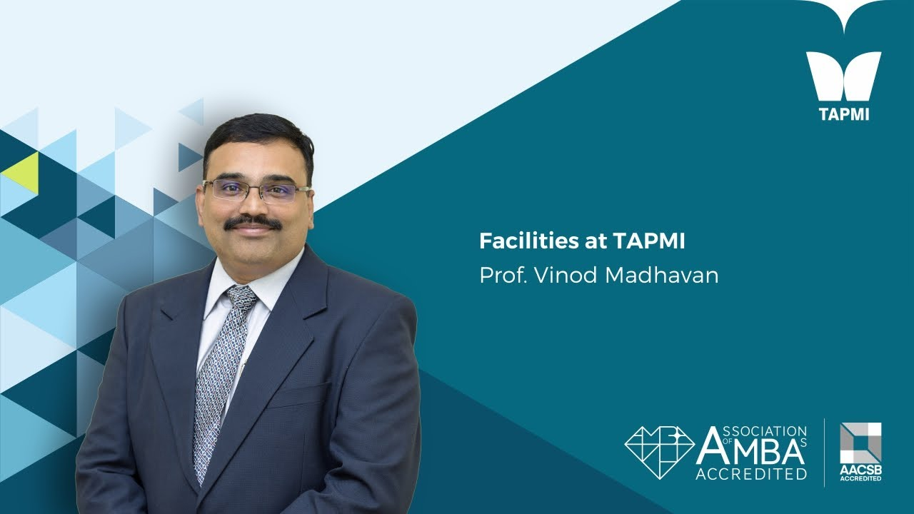 Facilities at TAPMI - Prof.  Vinod Madhavan, Associate Dean Admin