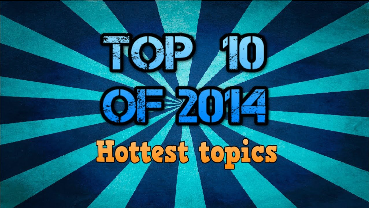 Top 10 Most Searched Topics Of 2014 Youtube