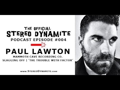 Stereo Dynamite Podcast #004: Paul Lawton (Mammoth Cave Recording Co. / 'The Trouble With FACTOR')
