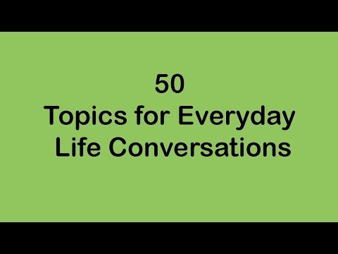 50 Topics For Everyday Life Conversations