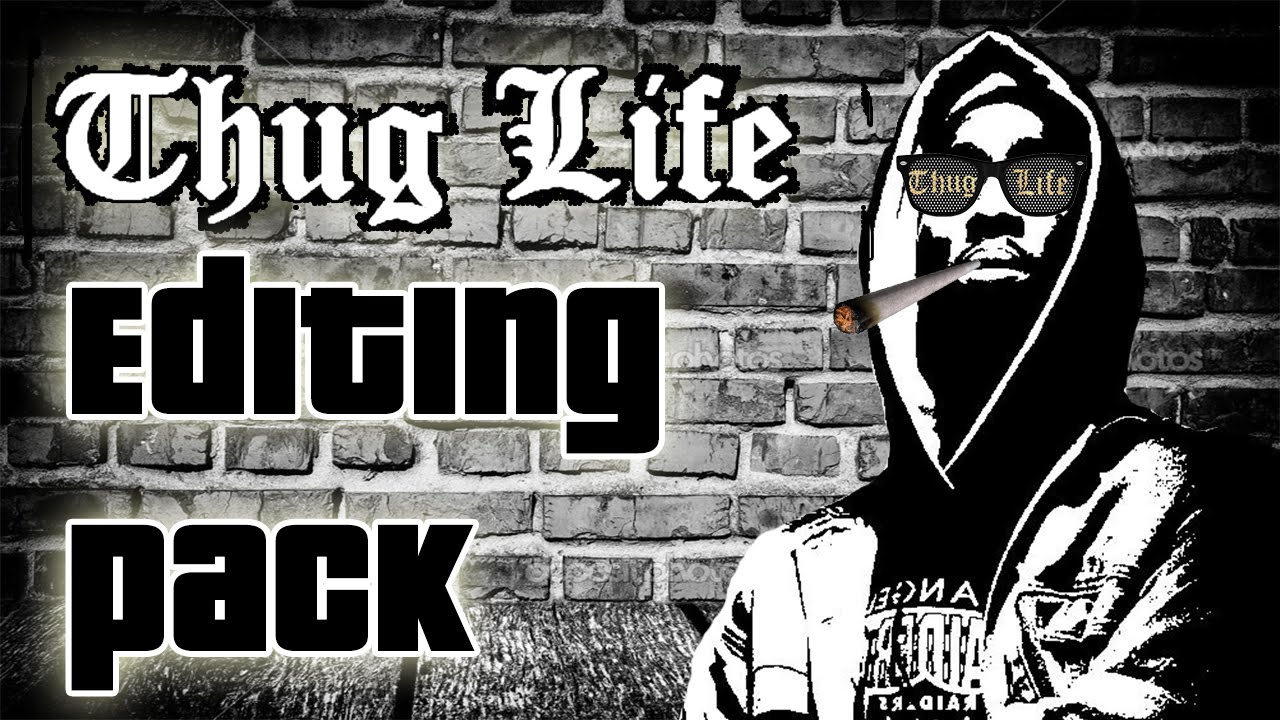 THUG LIFE EDITING PACK!