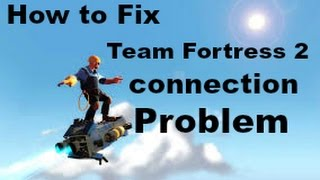 How to fix Team fortress 2 connection problem (Windows 7)