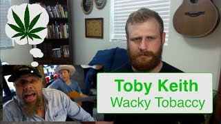 Toby Keith - Wacky Tobaccy | Reaction