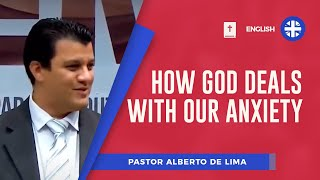How God deals with our anxiety | Pr Alberto Lima