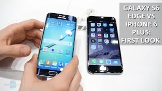 samsung galaxy s6 edge vs apple iphone 6 plus first look