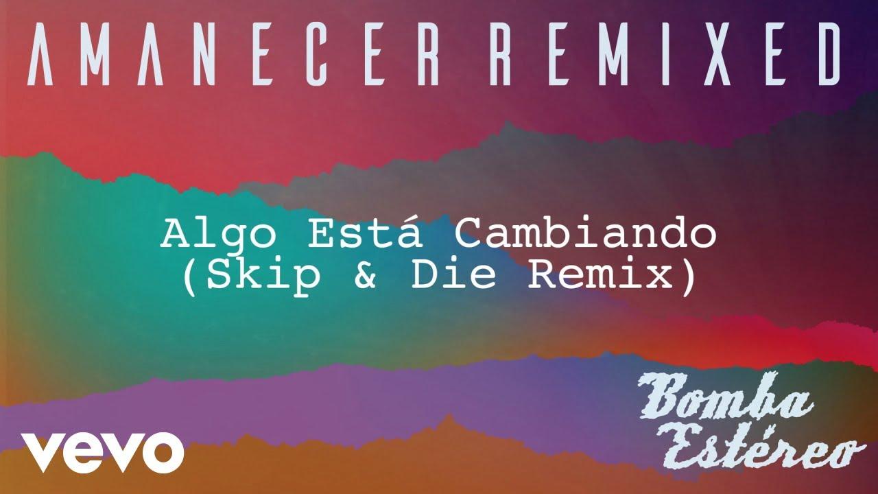 Bomba Estéreo - Algo Está Cambiando (Skip & Die Remix)[Audio]