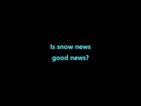 Is snow news good news?