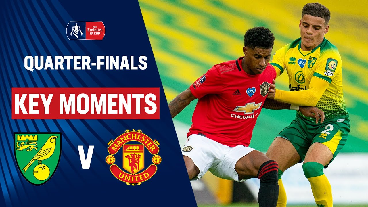 Norwich City Vs Manchester United Key Moments Quarter Finals Emirates Fa Cup 19 20 Youtube