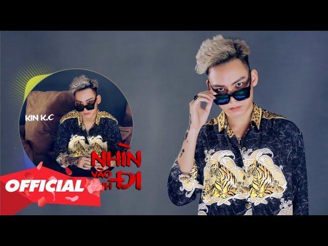 NHÌN VÀO ANH ĐI (#NVAD) - KIN K.C | MUSIC OFFICIAL