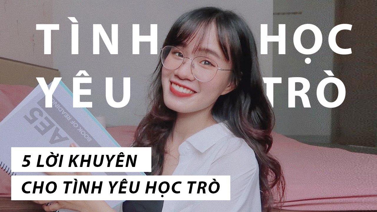 5 LỜI KHUYÊN CHO TÌNH YÊU HỌC TRÒ | Sunhuyn