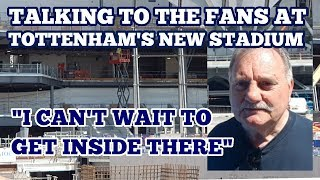 """TALKING TO THE FANS AT TOTTENHAM'S NEW STADIUM - """"I Can't Wait to Get Inside There"""" - 19 May 2018"""