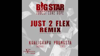 Big Star - Just 2 Flex Remix Feat Zoocci Coke Dope Khaligraph and Youngsta Official Audio