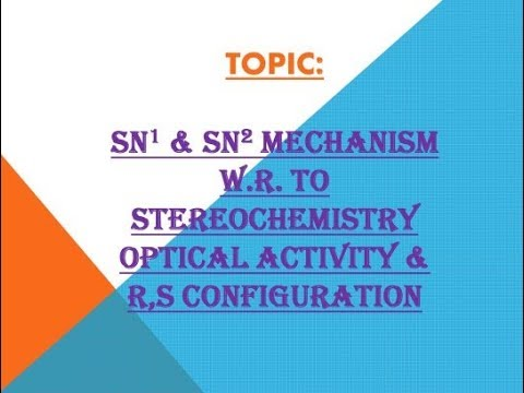sn1 & sn2 mechanism w.r. to stereochemistry  optical activity & r,s configuration